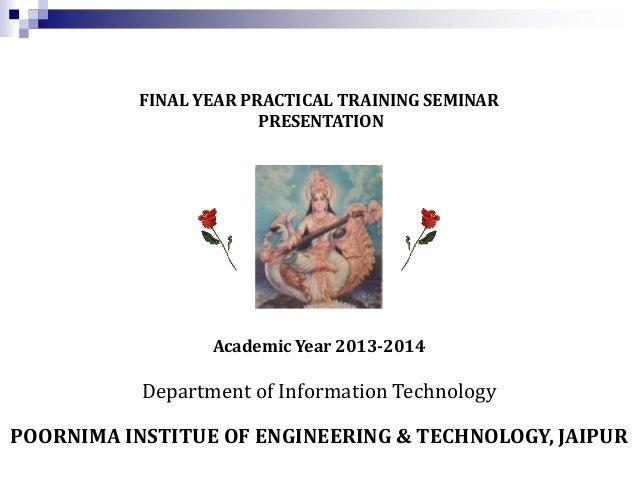 FINAL YEAR PRACTICAL TRAINING SEMINAR PRESENTATION  Academic Year 2013-2014  Department of Information Technology POORNIMA...