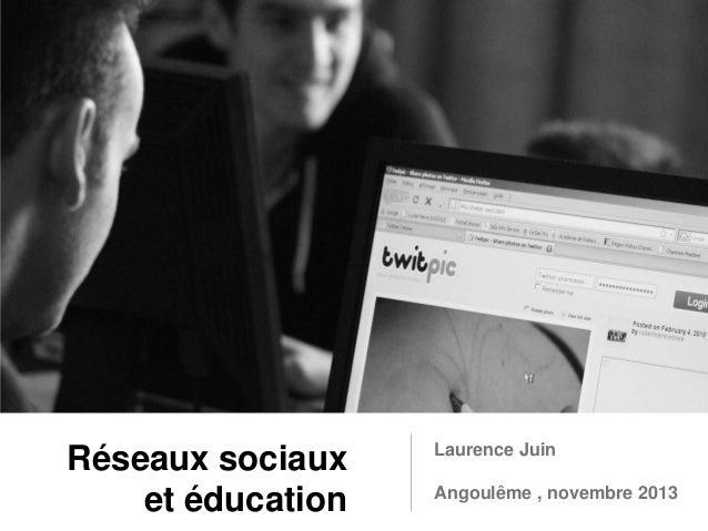 Réseaux sociaux et éducation  Laurence Juin Angoulême , novembre 2013