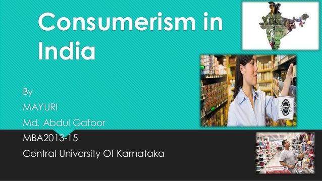 Consumerism in India By MAYURI Md. Abdul Gafoor  MBA2013-15 Central University Of Karnataka