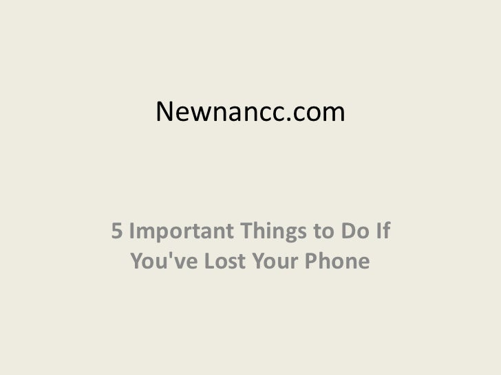 Newnancc.com5 Important Things to Do If  Youve Lost Your Phone