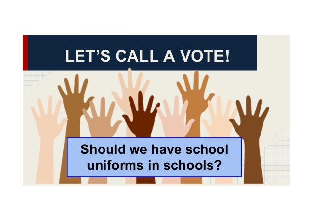 essay students should wear uniforms School uniform should be abolished (essay because it is where students will wear the color and the design and girls wear uniforms that.