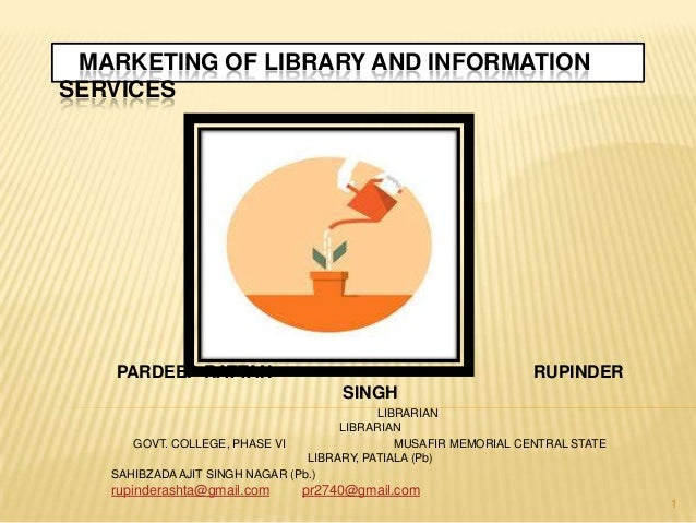 MARKETING OF LIBRARY AND INFORMATION SERVICES  PARDEEP RATTAN  RUPINDER SINGH  LIBRARIAN LIBRARIAN GOVT. COLLEGE, PHASE VI...