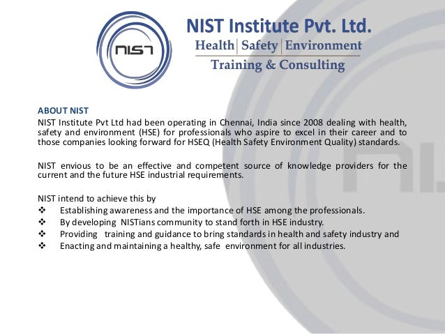 l ABOUT NIST NIST Institute Pvt Ltd had been operating in Chennai, India since 2008 dealing with health, safety and enviro...