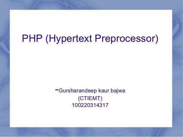 PHP (Hypertext Preprocessor) -Gursharandeep kaur bajwa (CTIEMT) 100220314317
