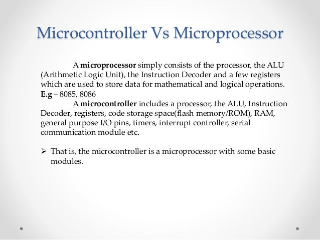 applications of microprocessor and microcontroller An embedded microprocessor is a single silicon semiconductor chip, which contains noof of useful functions are integrated to manage several applications.