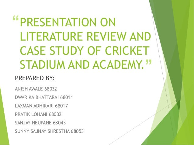""" "" PRESENTATION ON LITERATURE REVIEW AND CASE STUDY OF CRICKET STADIUM AND ACADEMY. PREPARED BY: ANISH AWALE 68032 DWARIK..."