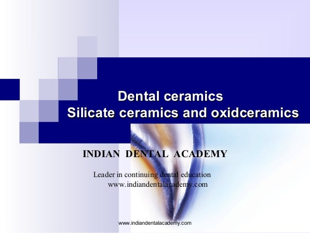 Dental ceramicsDental ceramics Silicate ceramics and oxidceramicsSilicate ceramics and oxidceramics INDIAN DENTAL ACADEMY ...