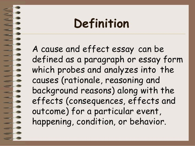 definition of a cause and effect essay All essays on domestic violence generally discuss the causes and consequences of abusive behavior on behalf of one spouse towards another the following domestic violence essay is aimed at investigating the issue in detail.