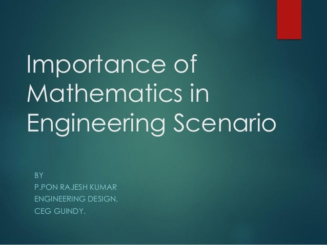 the importance of mathematics in engineering Mathematics is an important part of most branches of engineering they need to have the skill of solving mathematical models and interpreting the practical inferences.