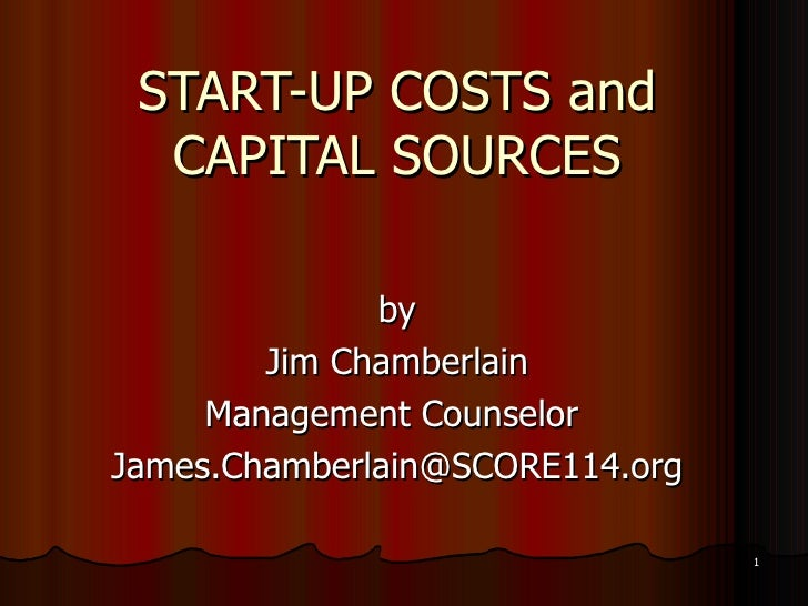 START-UP COSTS and CAPITAL SOURCES by Jim Chamberlain Management Counselor  [email_address]