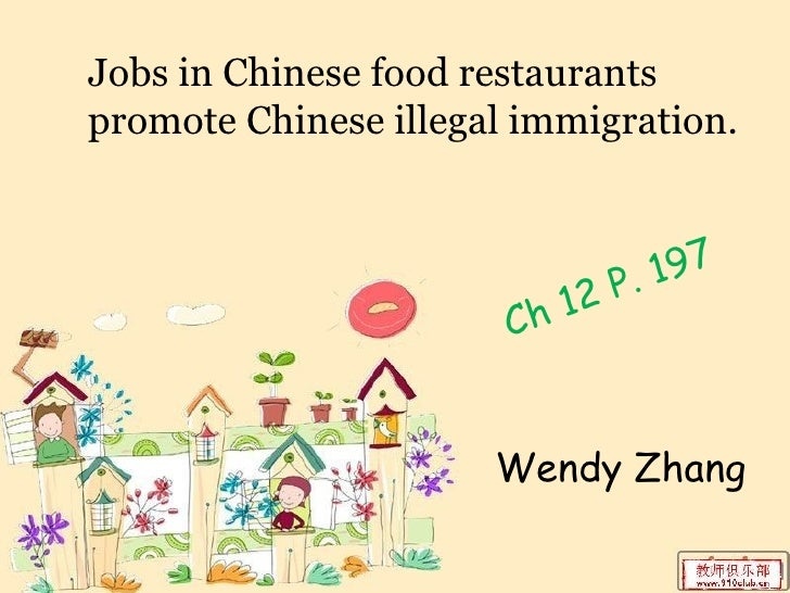 Jobs in Chinese food restaurantspromote Chinese illegal immigration.                               P. 197                 ...
