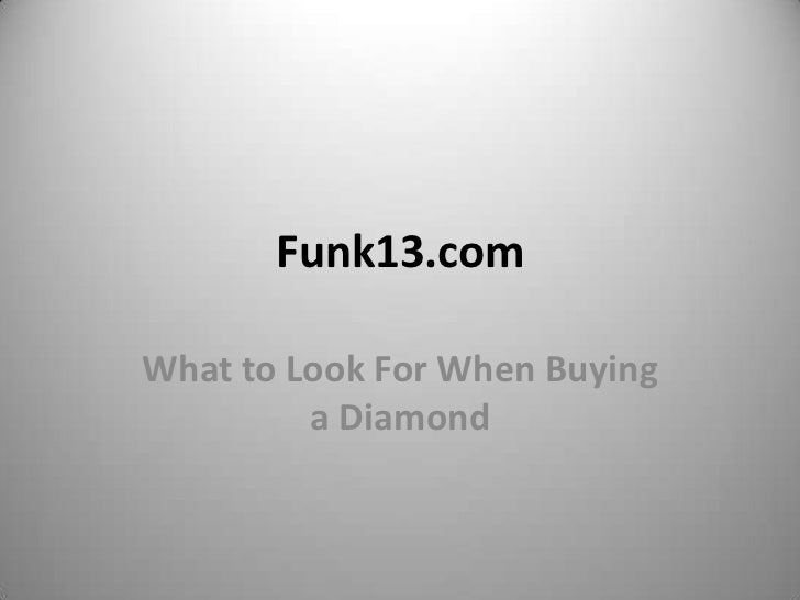 Funk13.comWhat to Look For When Buying         a Diamond