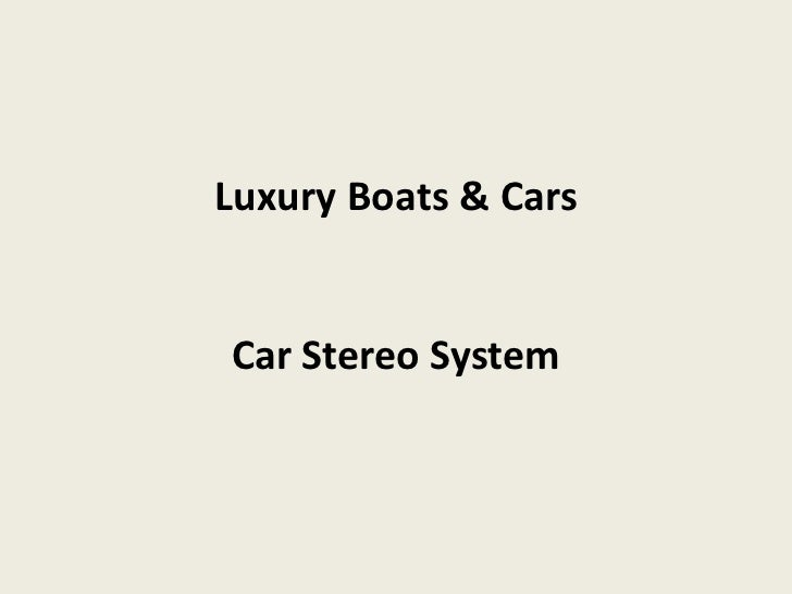 Luxury Boats & CarsCar Stereo System