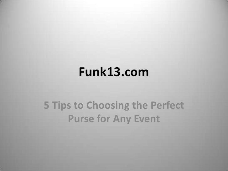 Funk13.com5 Tips to Choosing the Perfect     Purse for Any Event