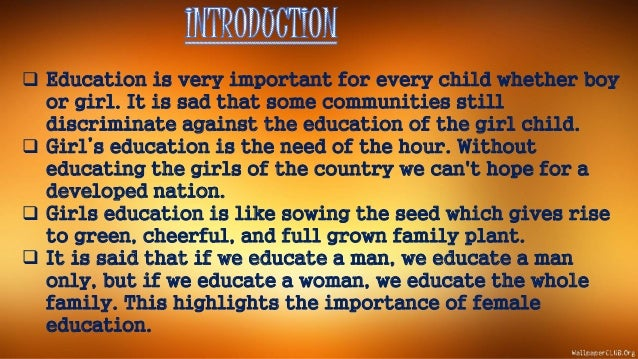 essay on importance of girl child education Persuasive essay: why is education important in our society a good education can teach a child how to learn so that the child may take up independent learning as.