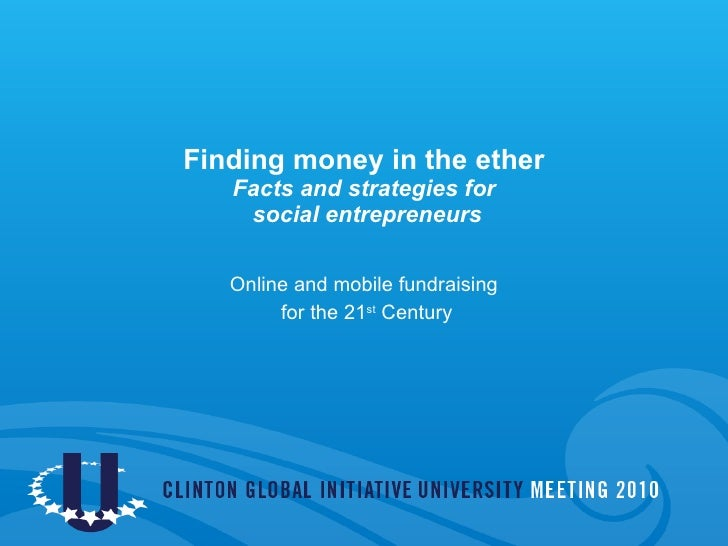 Finding money in the ether Facts and strategies for  social entrepreneurs Online and mobile fundraising for the 21 st  Cen...