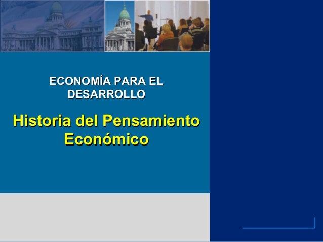 ECONOMÍA PARA ELECONOMÍA PARA EL DESARROLLODESARROLLO Historia del PensamientoHistoria del Pensamiento EconómicoEconómico