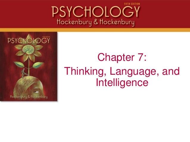 Chapter 7:Thinking, Language, andIntelligence