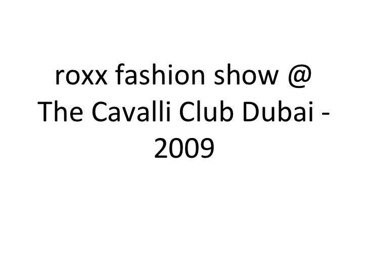 roxx fashion show @ The Cavalli Club Dubai - 2009