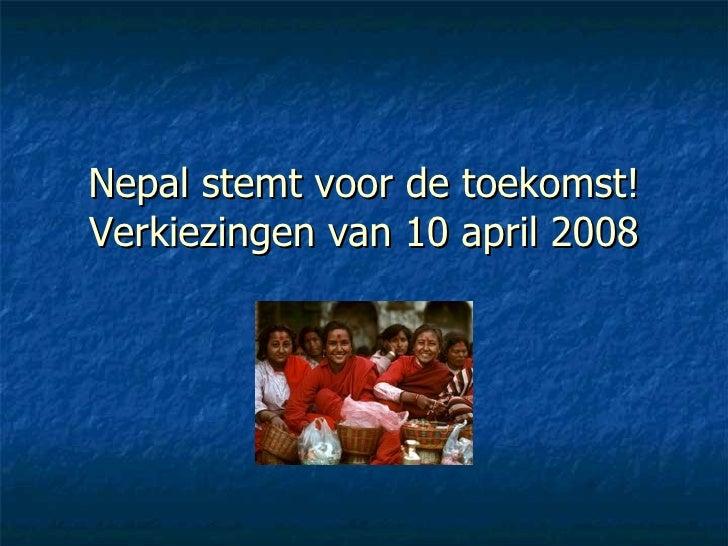 Nepal stemt voor de toekomst! Verkiezingen van 10 april 2008