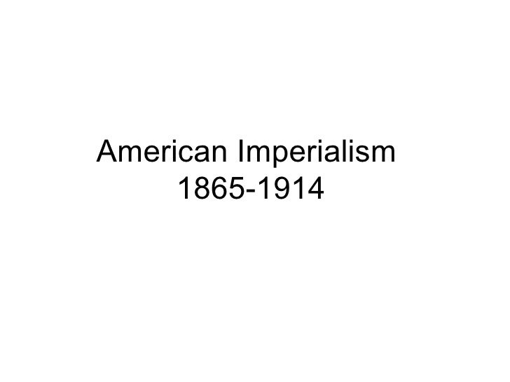 American Imperialism  1865-1914