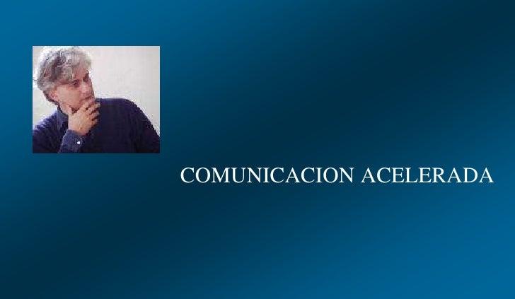 COMUNICACION ACELERADA<br />