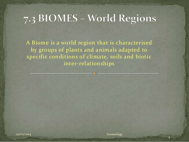 A Biome is a world region that is characterised by groups of plants and animals adapted to specific conditions of climate,...