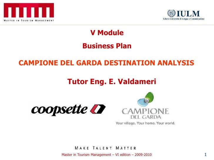 V Module                      Business Plan  CAMPIONE DEL GARDA DESTINATION ANALYSIS              Tutor Eng. E. Valdameri ...