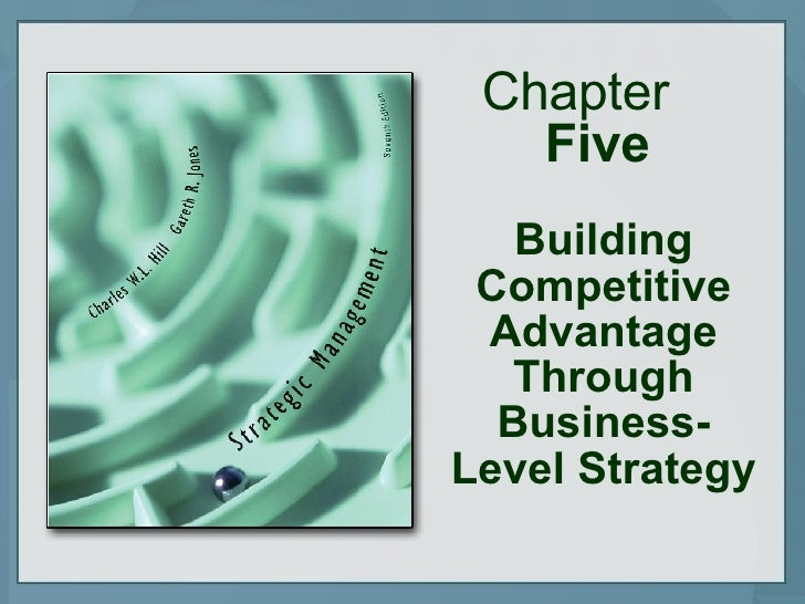 Chapter  Five Building Competitive Advantage Through Business-Level Strategy