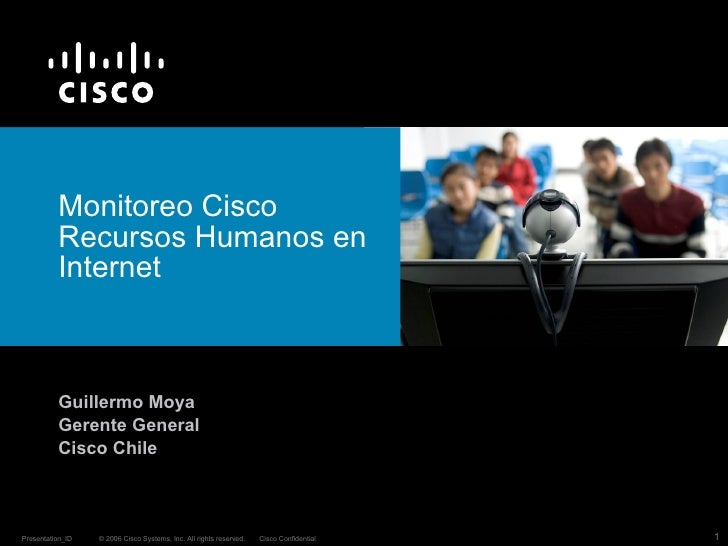 Monitoreo Cisco  Recursos Humanos en Internet   Guillermo Moya Gerente General Cisco Chile