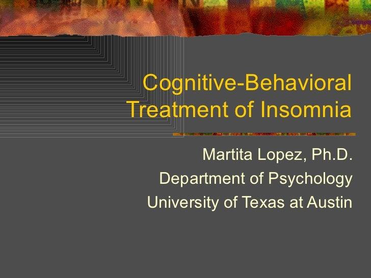 Cognitive-Behavioral Treatment of Insomnia Martita Lopez, Ph.D. Department of Psychology University of Texas at Austin