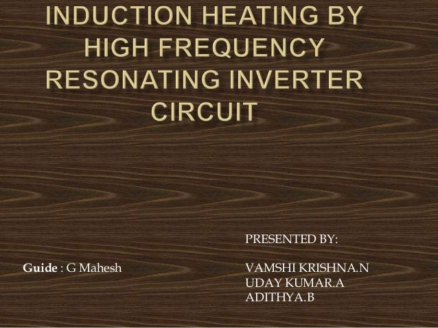 INDUCTION HEATING BY HIGH FREQUENCY RESONANT INVERTERS