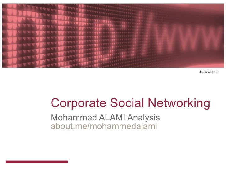 Corporate Social Networking Mohammed ALAMI Analysis about.me/mohammedalami   Octobre 2010