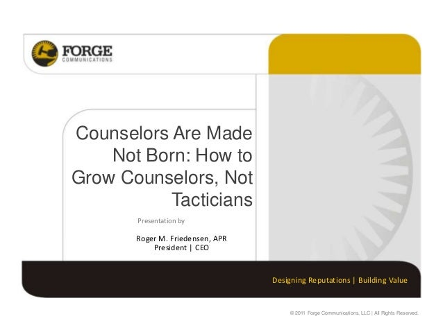 Counselors Are Made    Not Born: How toGrow Counselors, Not           Tacticians       Presentation by       Roger M. Frie...