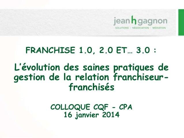 FRANCHISE 1.0, 2.0 ET… 3.0 : L'évolution des saines pratiques de gestion de la relation franchiseur- franchisés COLLOQUE C...