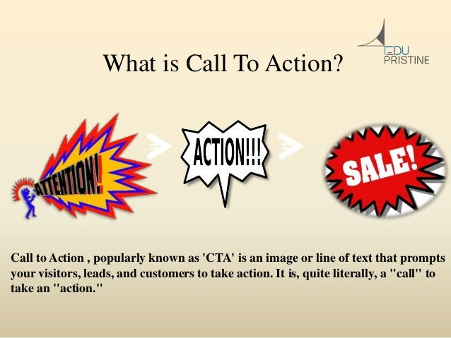 What is Call To Action? Call to Action , popularly known as 'CTA' is an image or line of text that prompts your visitors, ...