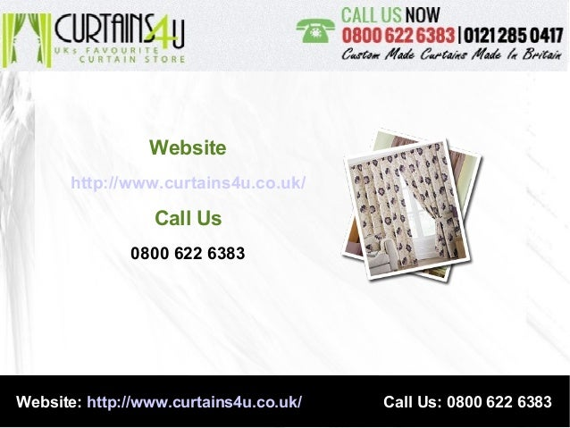 Website: http://www.curtains4u.co.uk/ Call Us: 0800 622 6383 Website http://www.curtains4u.co.uk/ Call Us 0800 622 6383