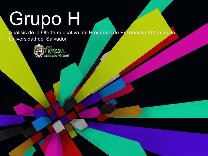 Grupo H Análisis de la Oferta educativa del Programa de Enseñanza Virtual de la Universidad del Salvador