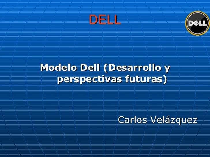 Modelo Dell (Desarrollo y perspectivas futuras)