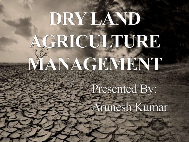 Contents  Introduction  Types of Dry Land Agriculture  Characteristics of Dry Farming  Importance of Dry Land Agricult...