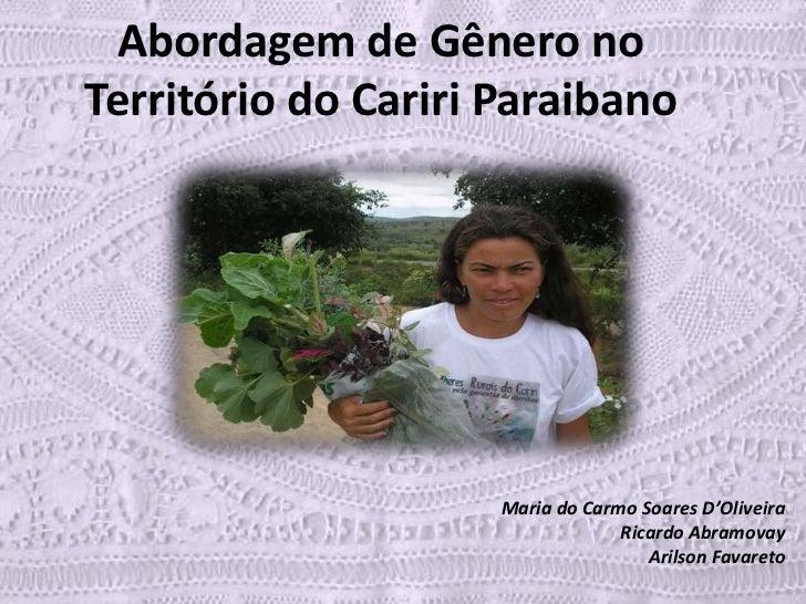 Abordagem de Gênero no Território do Cariri Paraibano<br />Maria do Carmo Soares D'Oliveira <br />Ricardo Abramovay<br />A...