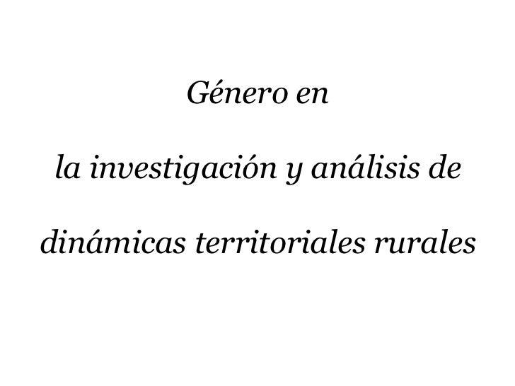 Género en la investigación y análisis de dinámicas territoriales rurales<br />