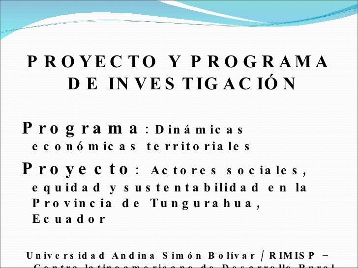 <ul><li>PROYECTO Y PROGRAMA DE INVESTIGACIÓN </li></ul><ul><li>Programa : Dinámicas económicas territoriales </li></ul><ul...