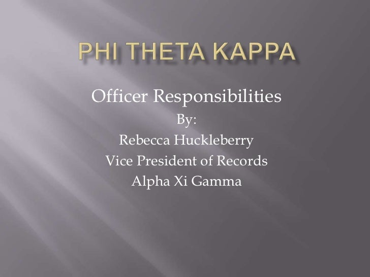 Phi Theta Kappa <br />Officer Responsibilities<br />By:<br />Rebecca Huckleberry<br />Vice President of Records<br />Alpha...