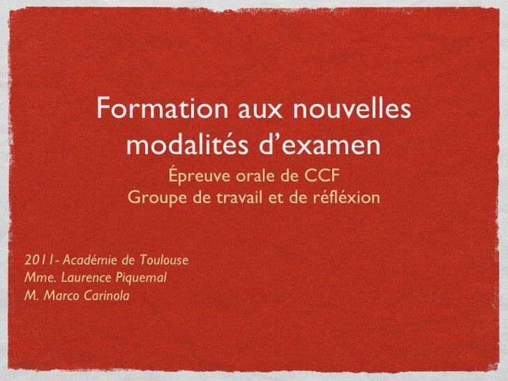 Formation aux nouvelles modalités d'examen <ul><li>Épreuve orale de CCF </li></ul><ul><li>Groupe de travail et de réfléxio...