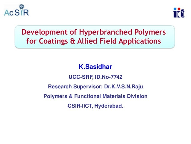 Development of Hyperbranched Polymers for Coatings & Allied Field Applications  K.Sasidhar UGC-SRF, ID.No-7742 Research Su...