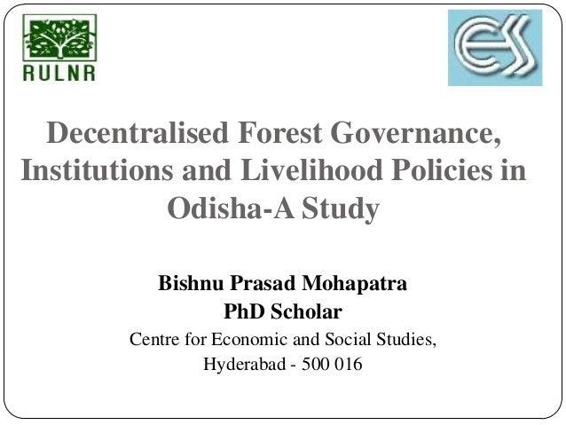 Decentralised Forest Governance,Institutions and Livelihood Policies in           Odisha-A Study           Bishnu Prasad M...
