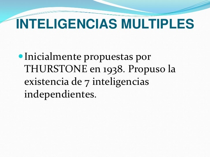 INTELIGENCIAS MULTIPLES<br />Inicialmente propuestas por THURSTONE en 1938. Propuso la existencia de 7 inteligencias indep...
