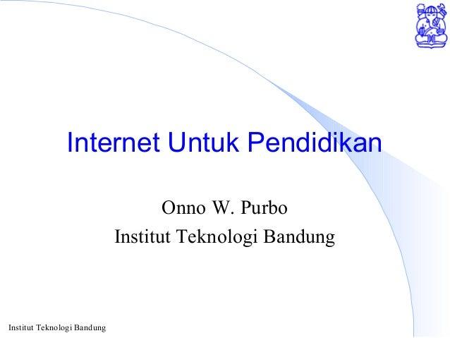 Institut Teknologi BandungInternet Untuk PendidikanOnno W. PurboInstitut Teknologi Bandung