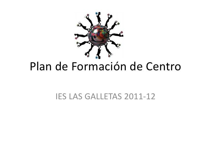 Plan de Formación de Centro<br />IES LAS GALLETAS 2011-12<br />